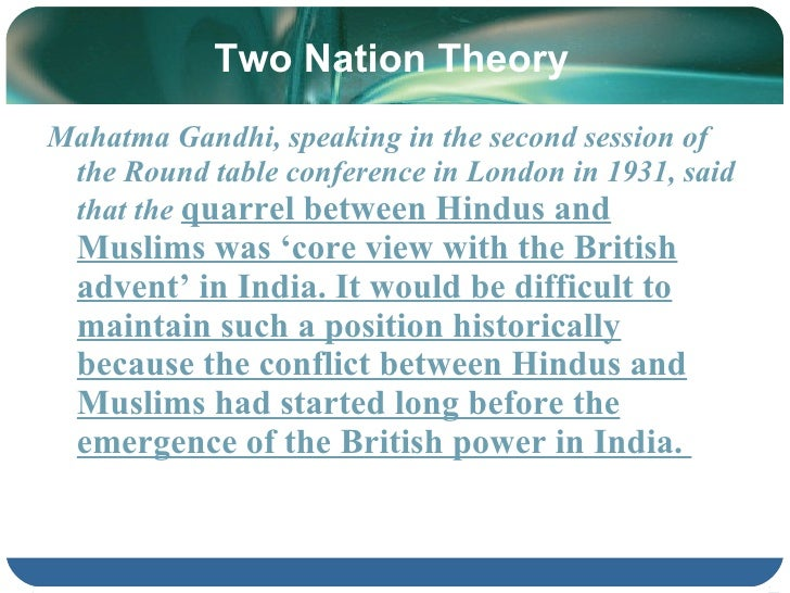 essay two nation theory Is two nation theory a new concept a point generally raised by the opponent of the two-nation theory is that pakistan was created accidentally and that the intellect of most of the muslims at that time was overpowered by emotions.