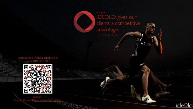 our goal	   IDEOLO gives our clients a competitive advantage  snapshot on MARKET RESEARCH about QRCODE 2013  Authors: Luca...