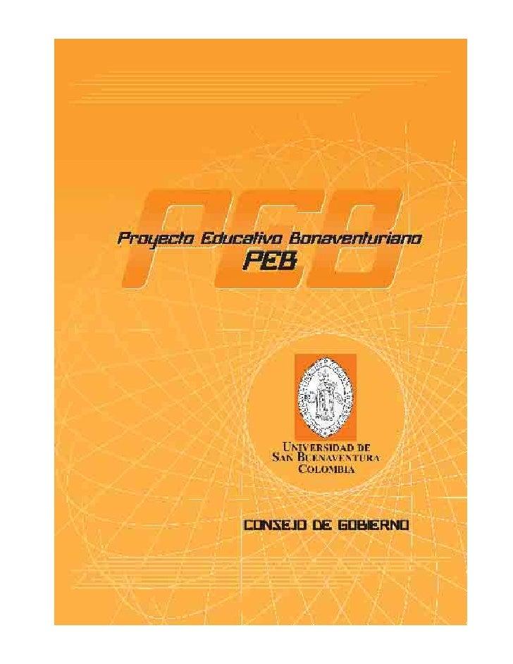 Proyecto Educativo Bonaventuriano - PEB © Universidad de San Buenaventura   Rectoría General  Primera edición 2007 Copyrig...