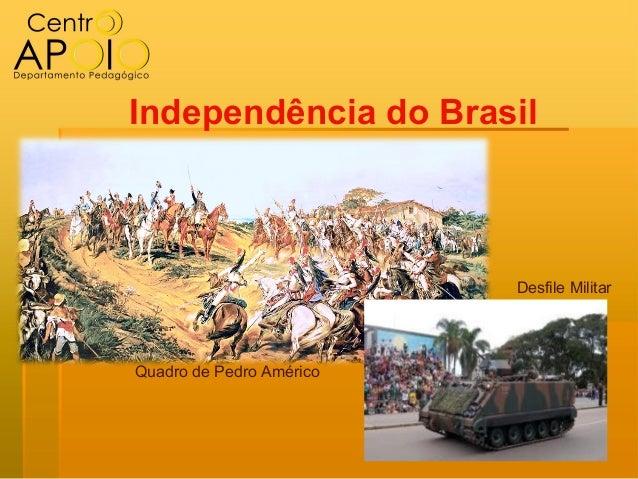 Independência do Brasil                          Desfile MilitarQuadro de Pedro Américo