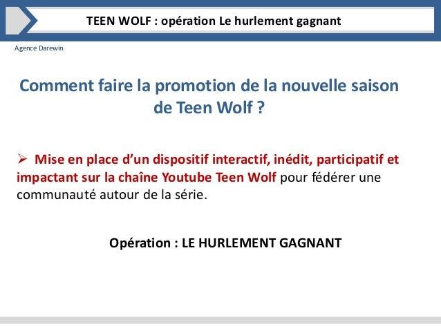 Agence Darewin TEEN WOLF : opération Le hurlement gagnant Comment faire la promotion de la nouvelle saison de Teen Wolf ? ...