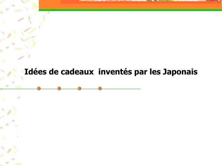 Idées de cadeaux inventés par les Japonais