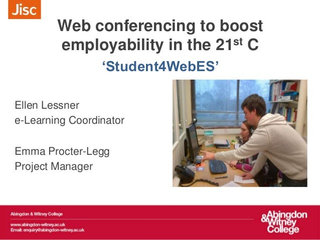 Web conferencing to boost employability in the 21st C 'Student4WebES' Ellen Lessner e-Learning Coordinator Emma Procter-Le...