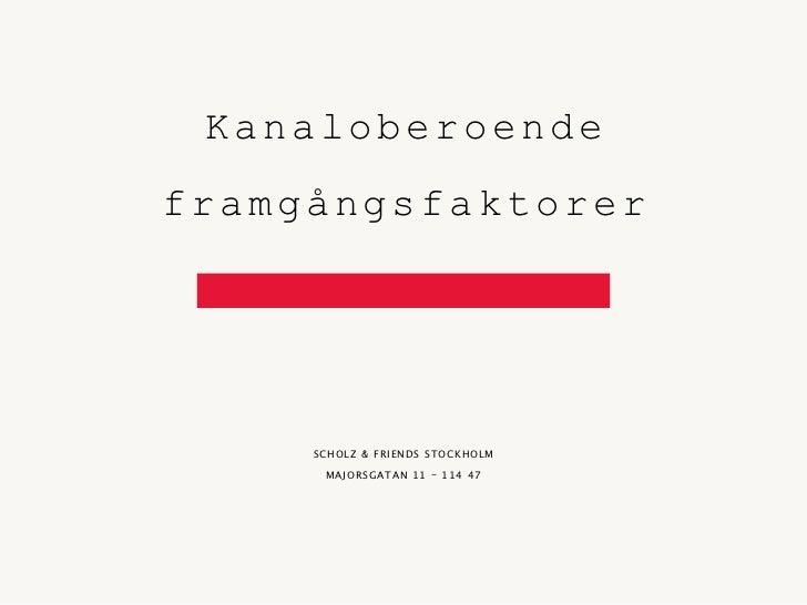 Kanaloberoendeframgångsfaktorer     SCHOLZ & FRIENDS STOCKHOLM      MAJORSGATAN 11 - 114 47