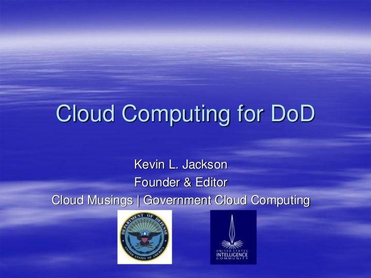 Cloud Computing In DoD, IDGA Presentation