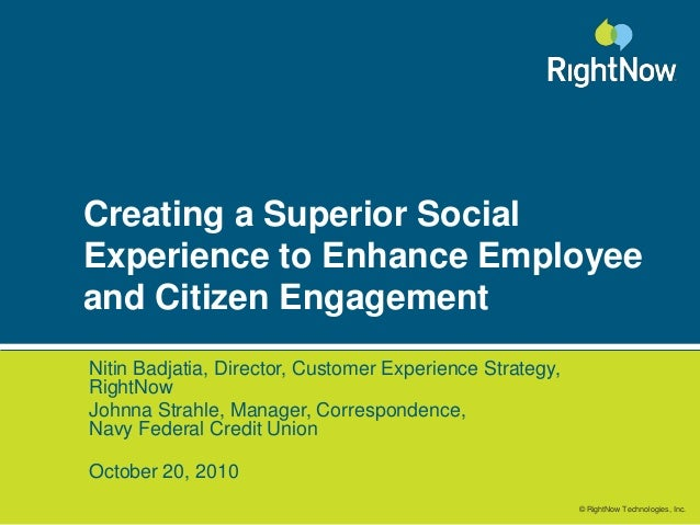 © RightNow Technologies, Inc.Creating a Superior SocialExperience to Enhance Employeeand Citizen EngagementNitin Badjatia,...