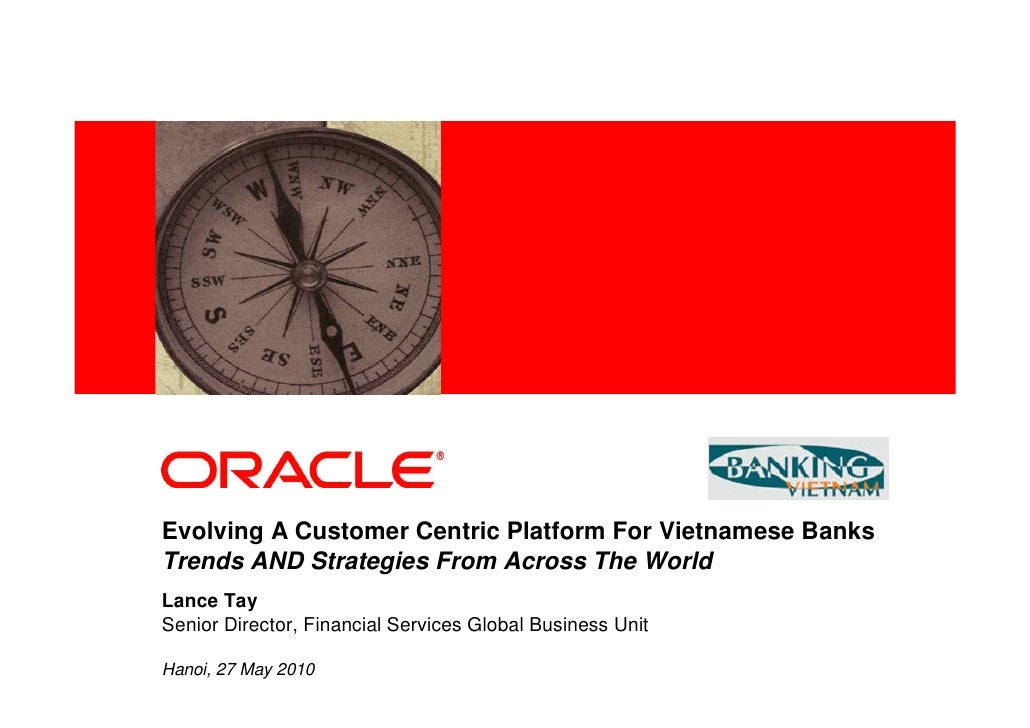 <Insert Picture Here>     Evolving A Customer Centric Platform For Vietnamese Banks Trends AND Strategies From Across The ...