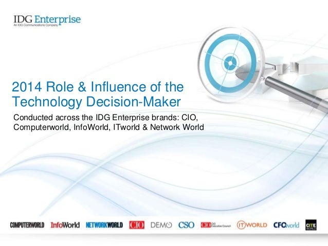 Conducted across the IDG Enterprise brands: CIO, Computerworld, InfoWorld, ITworld & Network World 2014 Role & Influence o...