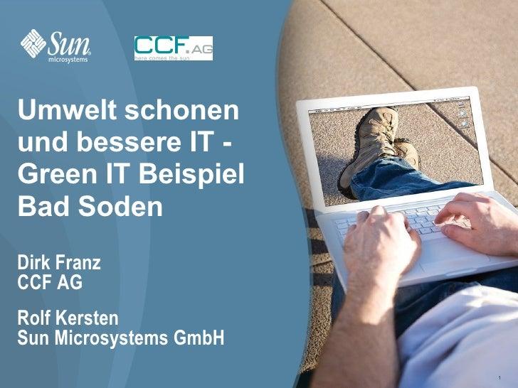 Umwelt schonen und bessere IT - Green IT Beispiel Bad Soden Dirk Franz CCF AG Rolf Kersten Sun Microsystems GmbH          ...