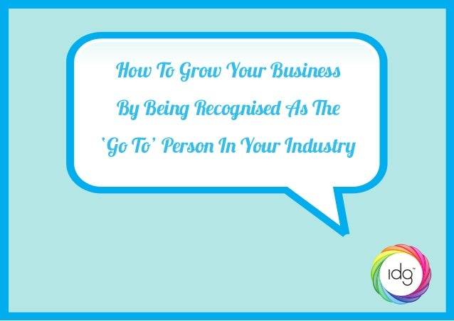Grow Your Business By Being Recognised As The 'Go To' Person