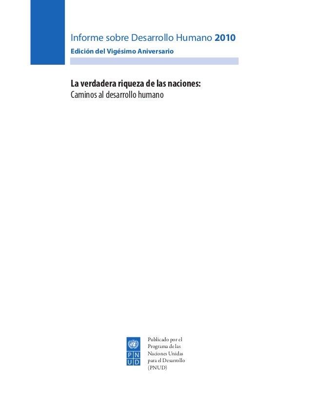 Informe sobre Desarrollo Humano 2010 Edición del Vigésimo Aniversario La verdadera riqueza de las naciones: Caminos al des...