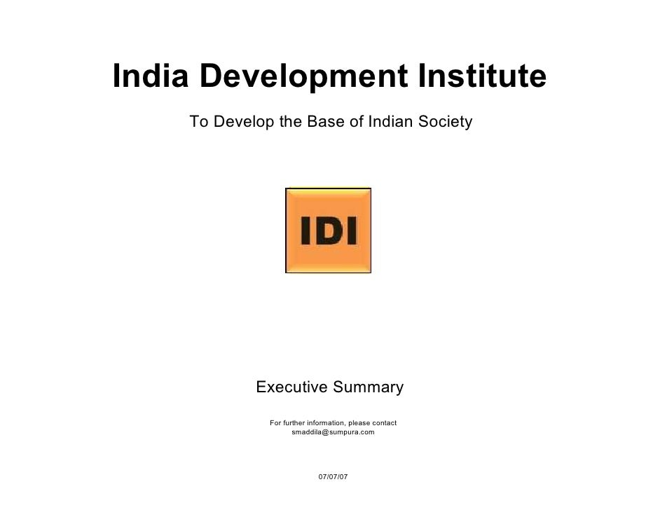 India Development Institute     To Develop the Base of Indian Society                 Executive Summary               For ...