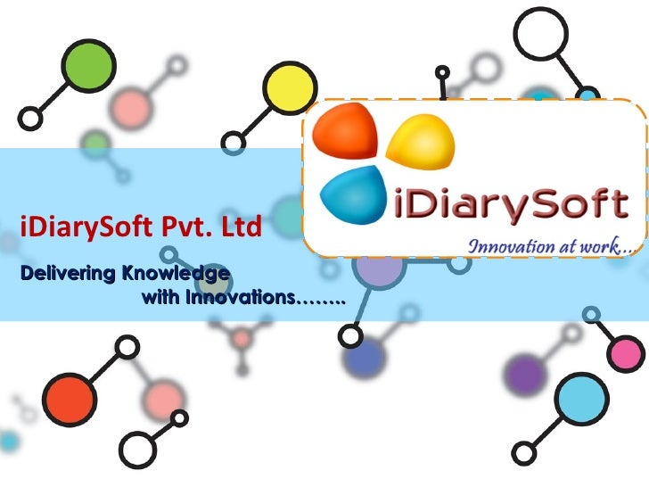 iDiarySoft Pvt. LtdDelivering Knowledge             with Innovations……..