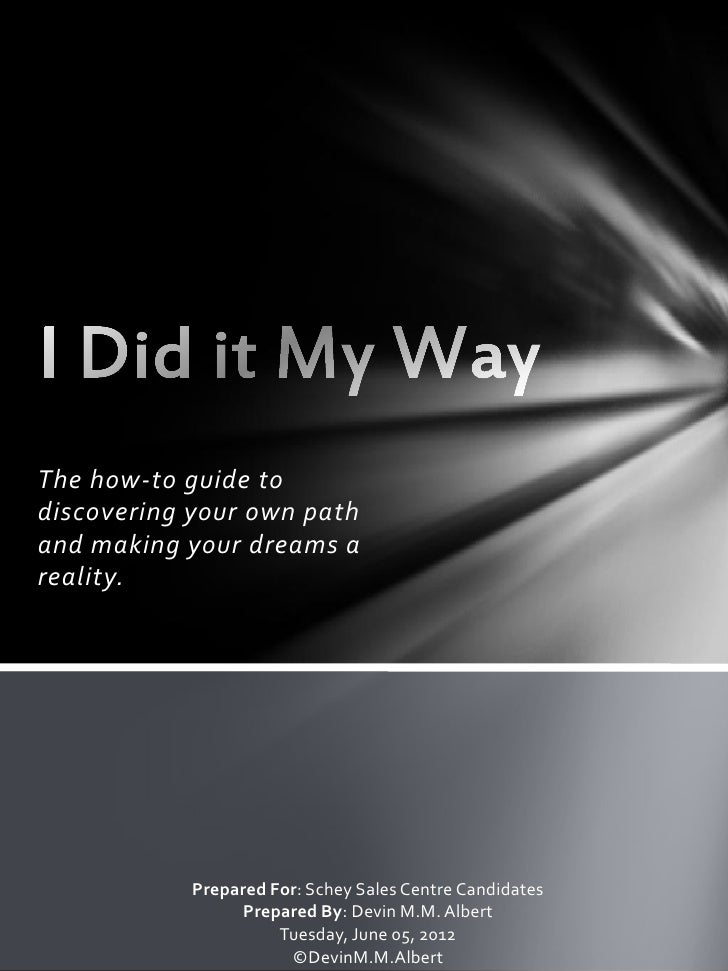 The how-to guide todiscovering your own pathand making your dreams areality.           Prepared For: Schey Sales Centre Ca...