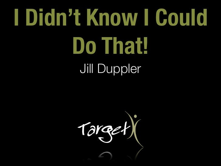 I Didn't Know I Could       Do That!       Jill Duppler