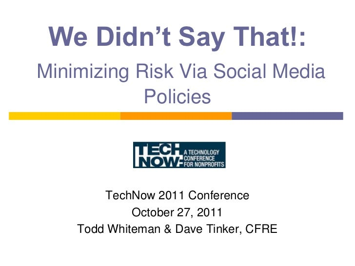 We Didn't Say That!:Minimizing Risk Via Social Media            Policies        TechNow 2011 Conference             Octobe...