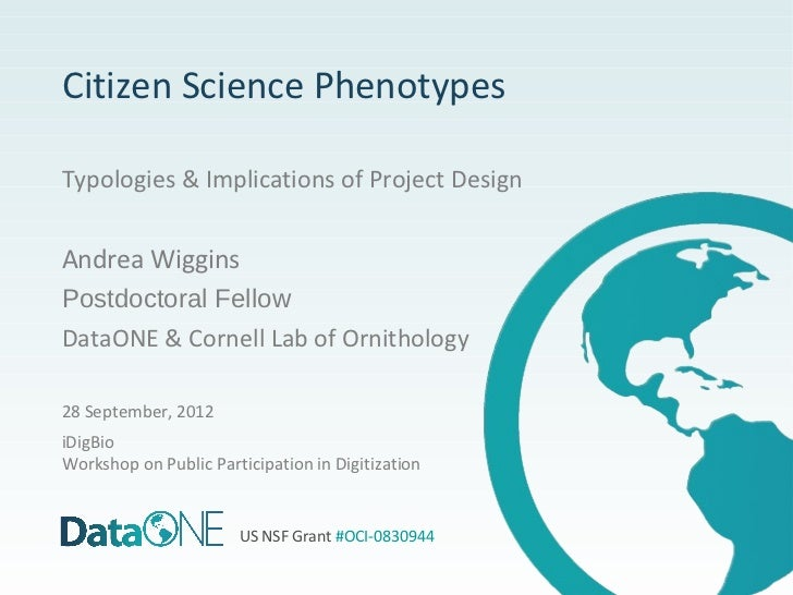 Citizen Science PhenotypesTypologies & Implications of Project DesignAndrea WigginsPostdoctoral FellowDataONE & Cornell La...
