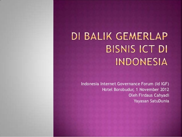 Indonesia Internet Governance Forum (Id IGF)           Hotel Borobudur, 1 November 2012                        Oleh Firdau...
