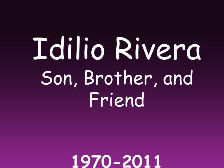 Idilio Rivera<br />Son, Brother, and Friend<br />1970-2011<br />