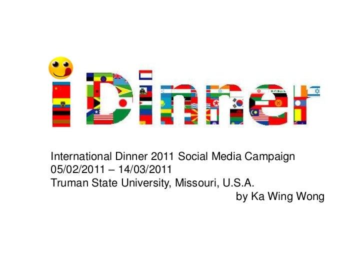 International Dinner 2011 Social Media Campaign<br />05/02/2011 – 14/03/2011<br />Truman State University, Missouri, U.S.A...