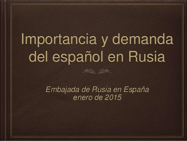 Importancia y demanda del español en Rusia Embajada de Rusia en España enero de 2015