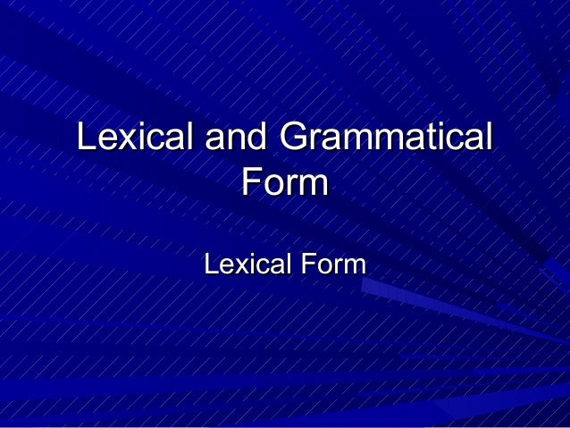Lexical and Grammatical          Form      Lexical Form