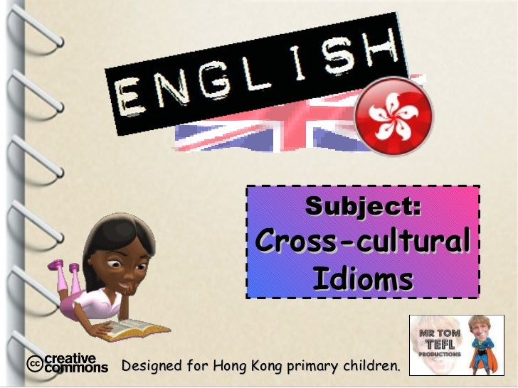 Designed for Hong Kong primary children. Subject: Cross-cultural Idioms