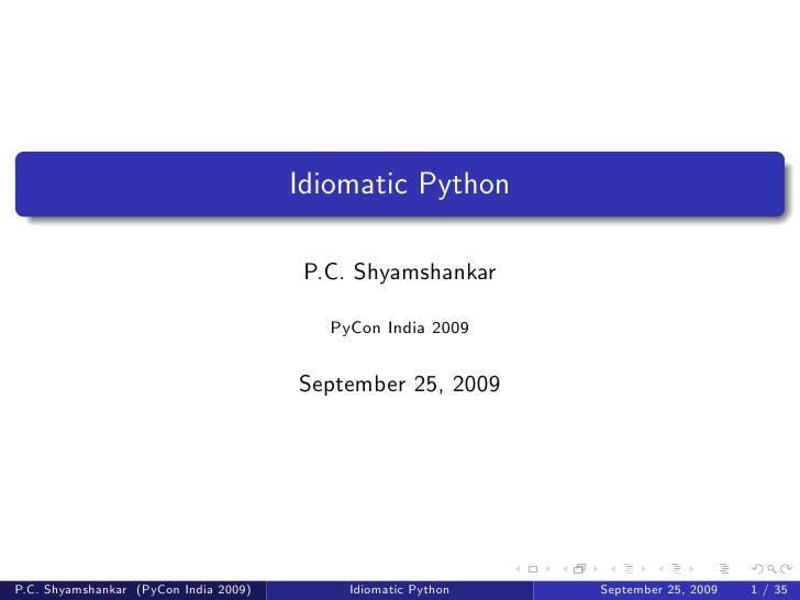 Idiomatic Python                                          P.C. Shyamshankar                                            PyC...