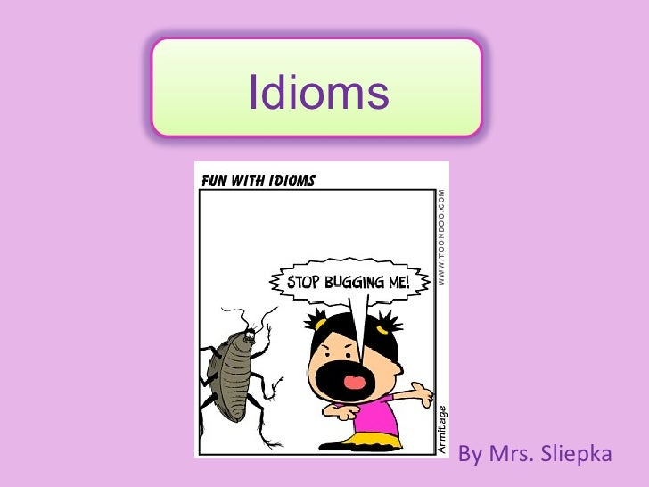 Idioms By Mrs. Sliepka