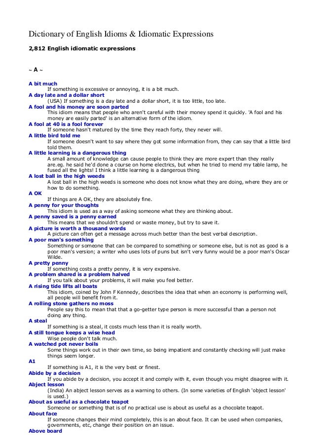 Dictionary of English Idioms & Idiomatic Expressions 2,812 English idiomatic expressions  ~A~ A bit much If something is e...