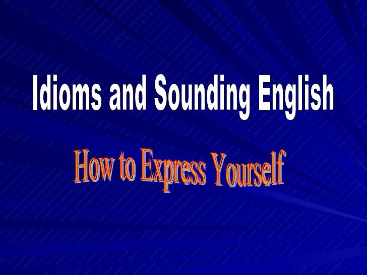 How to Express Yourself Idioms and Sounding English