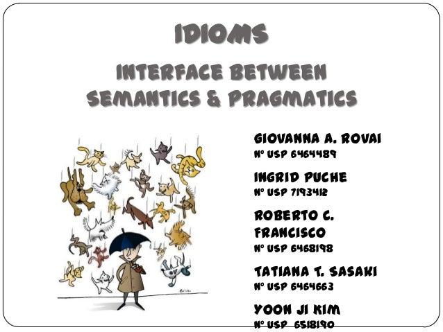 IDIOMSInterface betweenSemantics & PragmaticsGiovanna A. Rovainº USP 6464489Ingrid Puchenº USP 7193412Roberto C.Franciscon...