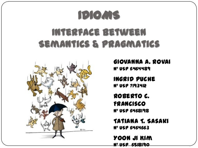 Idioms Interface between semantics & pragmatics - letras usp Elizabeth Harkot