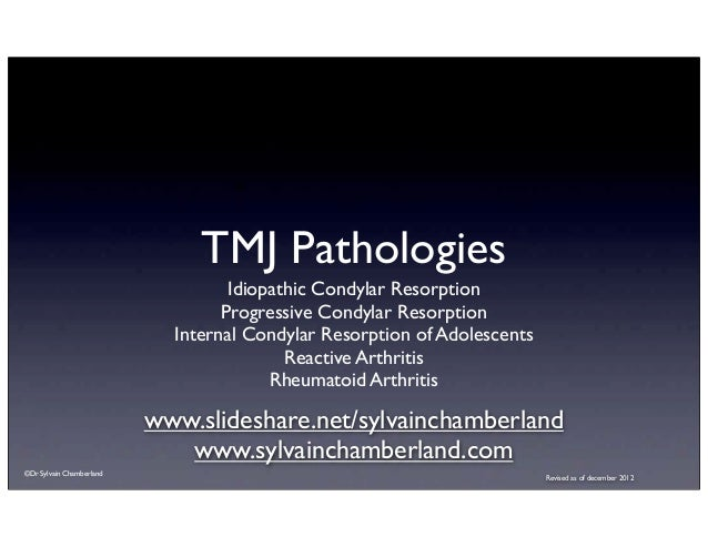 TMJ Pathologies                                   Idiopathic Condylar Resorption                                  Progress...