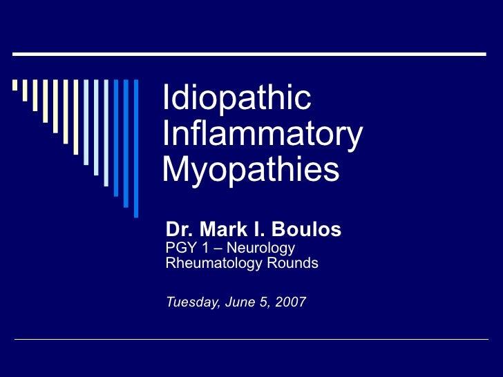 Idiopathic Inflammatory Myopathies Dr. Mark I. Boulos PGY 1 – Neurology Rheumatology Rounds Tuesday, June 5, 2007