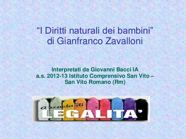 """""""I Diritti naturali dei bambini""""   di Gianfranco Zavalloni      Interpretati da Giovanni Bacci IAa.s. 2012-13 Istituto Com..."""