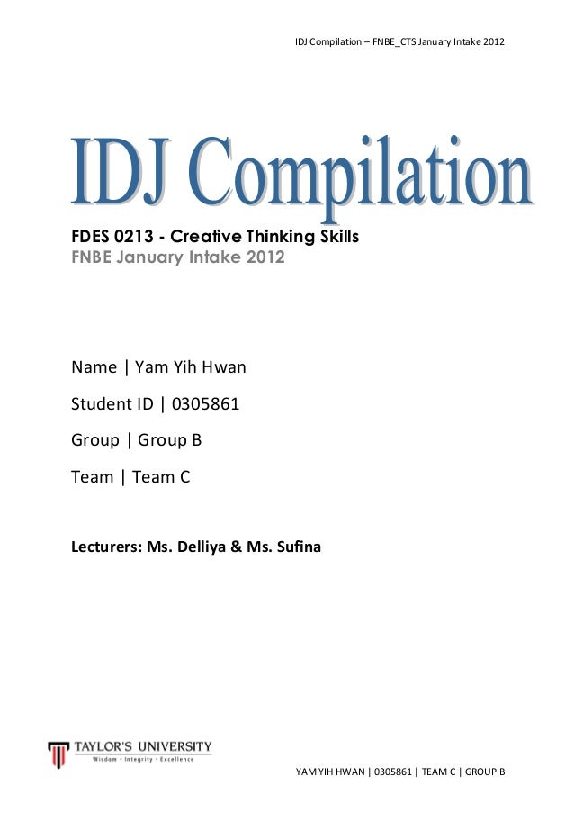 IDJ Compilation – FNBE_CTS January Intake 2012 YAM YIH HWAN | 0305861 | TEAM C | GROUP B FDES 0213 - Creative Thinking Ski...