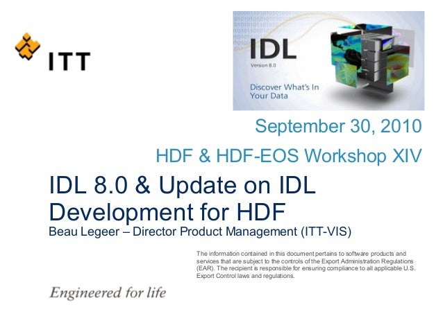 September 30, 2010 HDF & HDF-EOS Workshop XIV  IDL 8.0 & Update on IDL Development for HDF  Beau Legeer – Director Product...