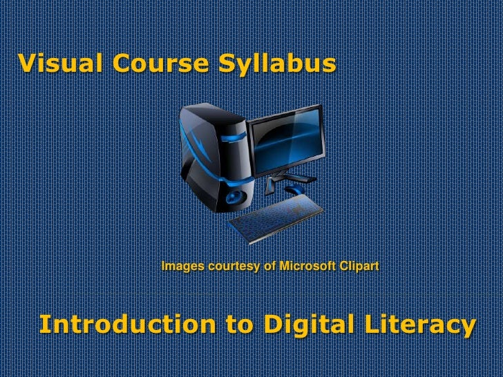 Visual Course Syllabus         Images courtesy of Microsoft Clipart Introduction to Digital Literacy