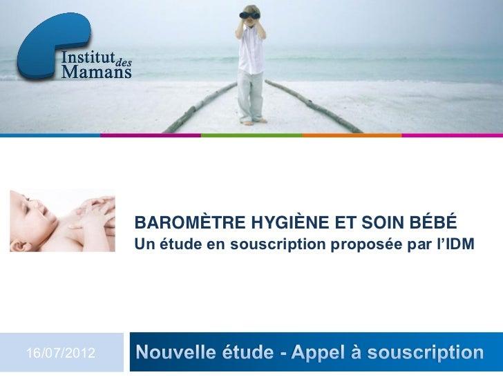 BAROMÈTRE HYGIÈNE ET SOIN BÉBÉ             Un étude en souscription proposée par l'IDM16/07/2012