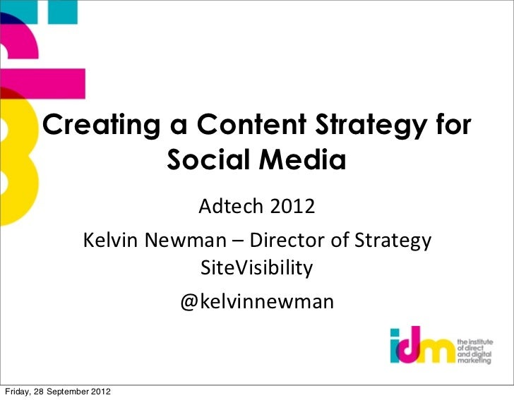 IDM Bootcamp - Creating a Content Strategy for Social Media Kelvin Newman, Creative Director, SiteVisibility