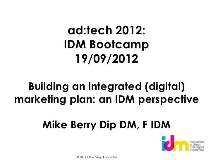 ad:tech 2012:         IDM Bootcamp           19/09/2012  Building an integrated (digital)marketing plan: an IDM perspectiv...