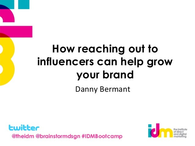 How reaching out to influencers can help grow your brand Danny Bermant @theidm @brainstormdsgn #IDMBootcamp