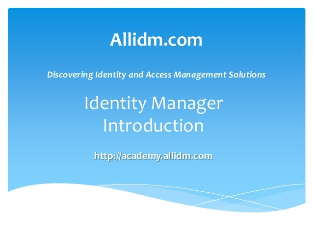 Allidm.com Discovering Identity and Access Management Solutions  Identity Manager Introduction http://academy.allidm.com