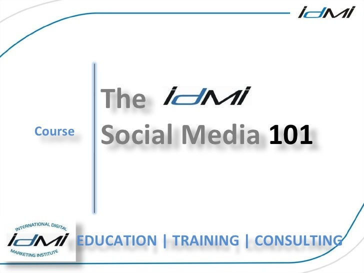 For More information on our courses and services Course The Social Media  101 EDUCATION | TRAINING | CONSULTING