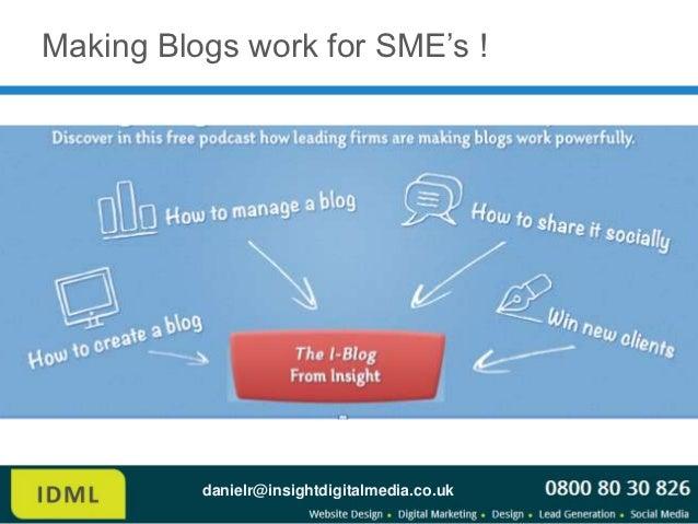 Making Blogs work for SME's !          danielr@insightdigitalmedia.co.uk