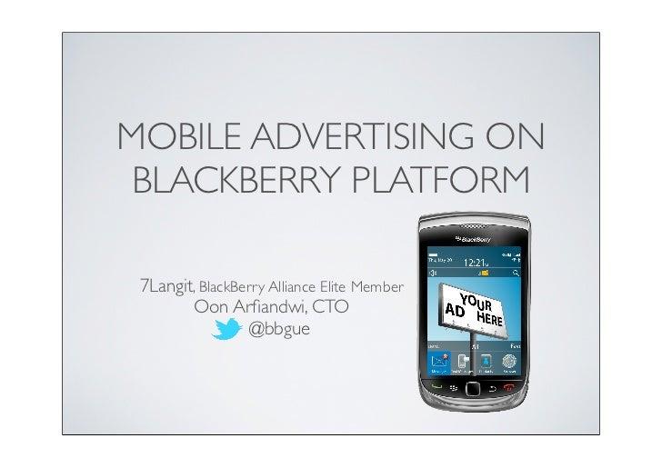 MOBILE ADVERTISING ON BLACKBERRY PLATFORM 7Langit, BlackBerry Alliance Elite Member        Oon Arfiandwi, CTO              ...