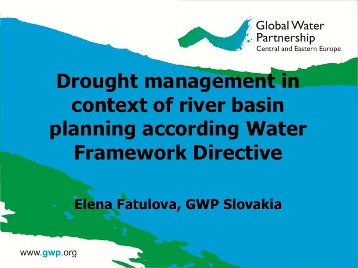 Drought management in  context of river basinplanning according Water  Framework Directive  Elena Fatulova, GWP Slovakia