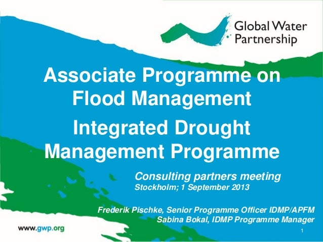 Associate Programme on Flood Management Integrated Drought Management Programme 1 Consulting partners meeting Stockholm; 1...