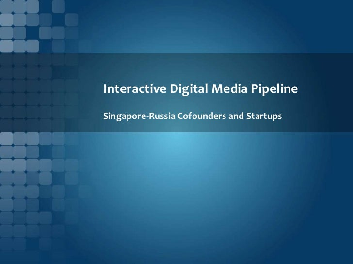Interactive Digital Media PipelineSingapore-Russia Cofounders and Startups